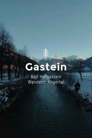 Gastein Bad Hofgastein Wandern: Angertal