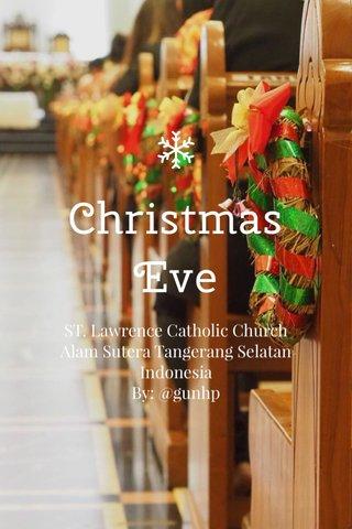 Christmas Eve ST. Lawrence Catholic Church Alam Sutera Tangerang Selatan Indonesia By: @gunhp