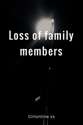 Loss of family members Girlonline xx