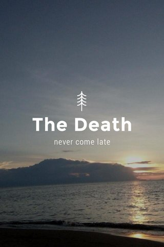 The Death never come late