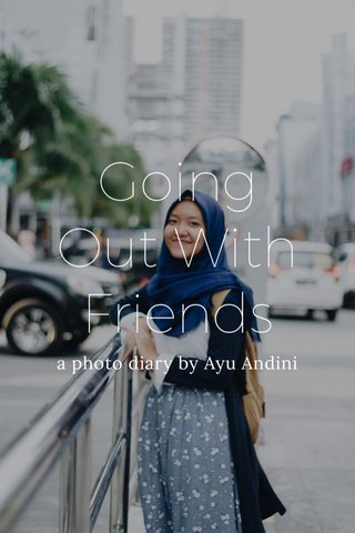 Going Out With Friends a photo diary by Ayu Andini