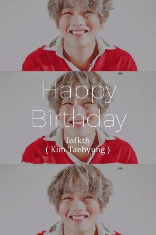 Happy Birthday Jofkth ( Kim Taehyung )