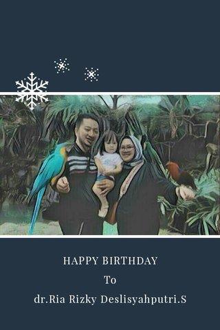 HAPPY BIRTHDAY To dr.Ria Rizky Deslisyahputri.S