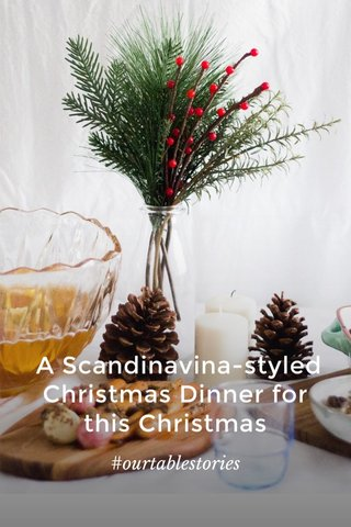 A Scandinavina-styled Christmas Dinner for this Christmas #ourtablestories