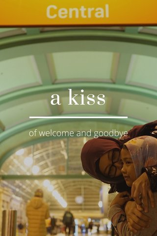 a kiss of welcome and goodbye