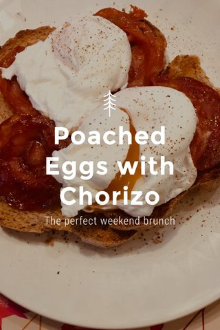 Poached Eggs with Chorizo The perfect weekend brunch