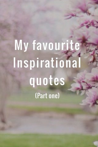 My favourite Inspirational quotes (Part one)
