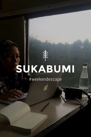 SUKABUMI #weekendescape