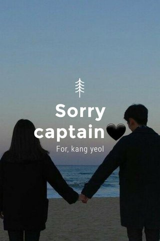 Sorry captain🖤 For, kang yeol