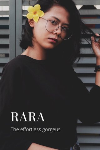 RARA The effortless gorgeus