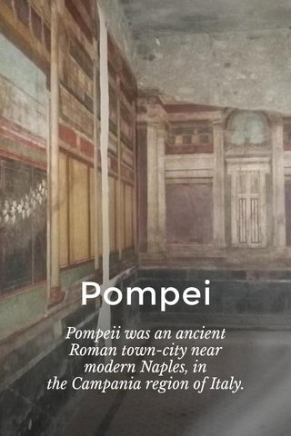 Pompei Pompeii was an ancient Roman town-city near modern Naples, in the Campania region of Italy.