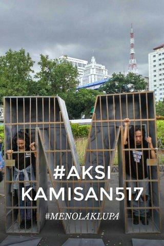 #AKSI KAMISAN517 #MENOLAKLUPA