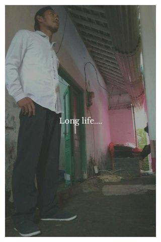 Long life....