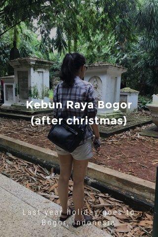 Kebun Raya Bogor (after christmas) Last year holiday goes to Bogor, Indonesia