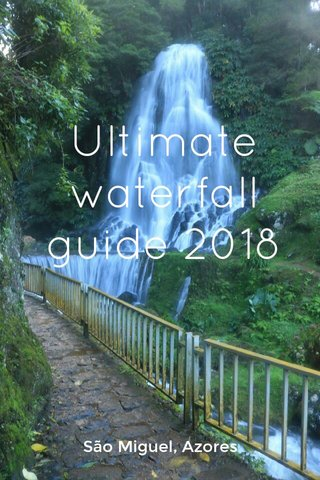 Ultimate waterfall guide 2018 São Miguel, Azores