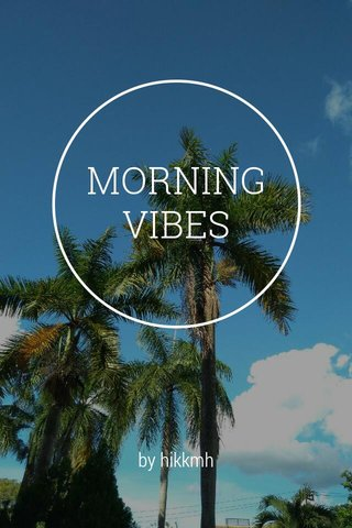 MORNING VIBES by hikkmh