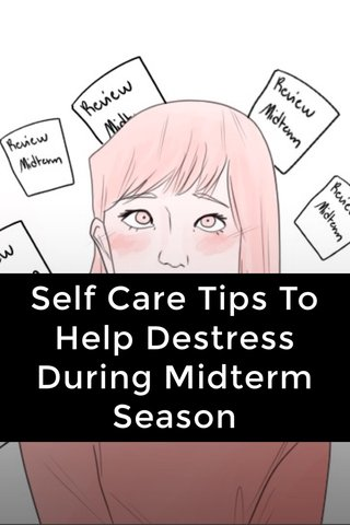 Self Care Tips To Help Destress During Midterm Season