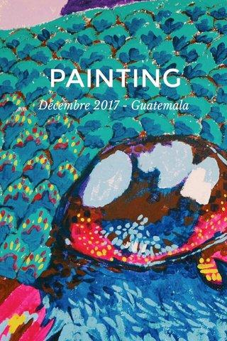 PAINTING Décembre 2017 - Guatemala