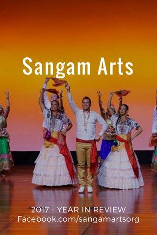 Sangam Arts 2017 - YEAR IN REVIEW Facebook.com/sangamartsorg