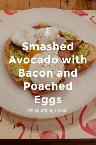 Smashed Avocado with Bacon and Poached Eggs On sourdough toast