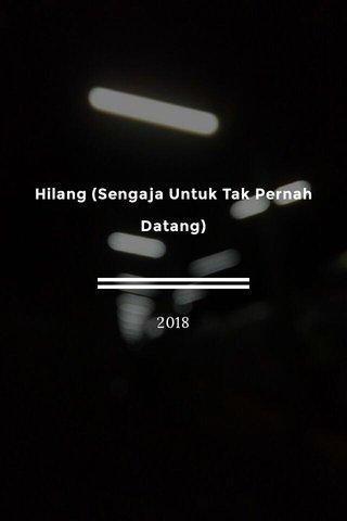 Hilang (Sengaja Untuk Tak Pernah Datang) 2018