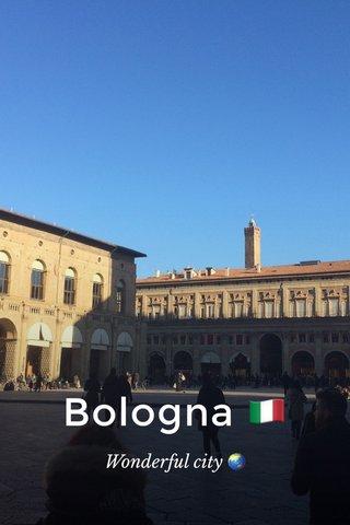 Bologna 🇮🇹 Wonderful city 🌏