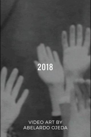 2018 VIDEO ART BY ABELARDO OJEDA