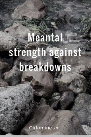 Meantal strength against breakdowns Girlonline xx