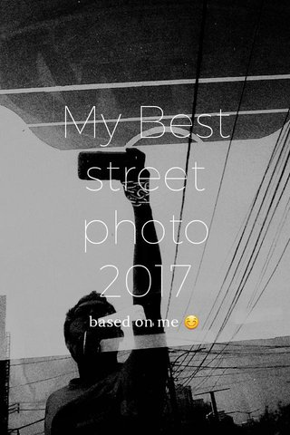 My Best street photo 2017 based on me 😊