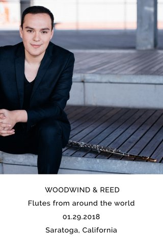 WOODWIND & REED Flutes from around the world 01.29.2018 Saratoga, California