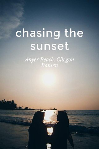 chasing the sunset Anyer Beach, Cilegon Banten