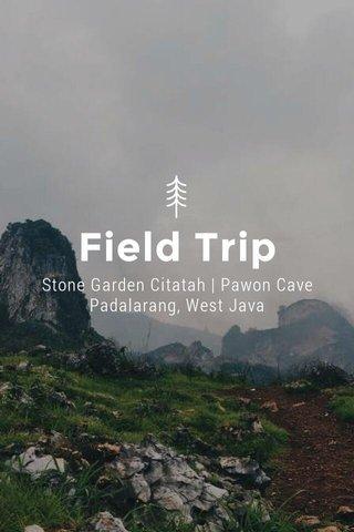Field Trip Stone Garden Citatah | Pawon Cave Padalarang, West Java