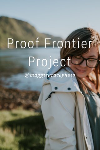 Proof Frontier Project @maggiegracephoto