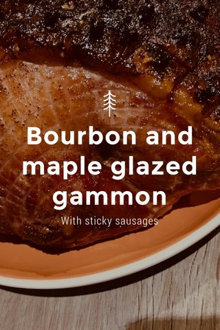 Bourbon and maple glazed gammon With sticky sausages
