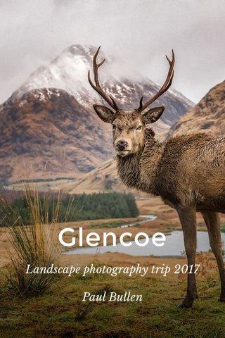 Glencoe Landscape photography trip 2017 Paul Bullen