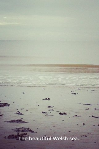 The beautiful Welsh sea..