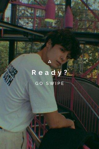 Ready? GO SWIPE