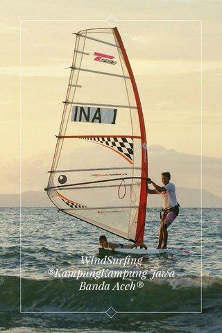 WindSurfing ®KampungKampung Jawa Banda Aceh®