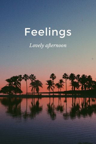 Feelings Lovely afternoon