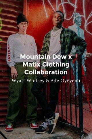 Mountain Dew x Matix Clothing Collaboration Wyatt Winfrey & Ade Oyeyemi