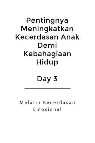Pentingnya Meningkatkan Kecerdasan Anak Demi Kebahagiaan Hidup Day 3 Melatih Kecerdasan Emosional