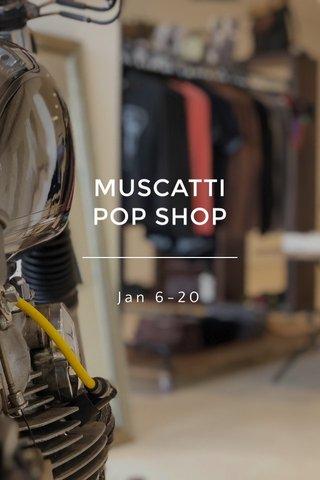 MUSCATTI POP SHOP Jan 6-20