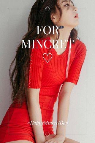 FOR MINCRET♡ #HappyMincretDay