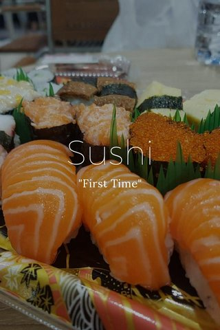 """Sushi """"First Time"""""""