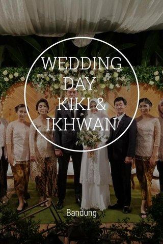 WEDDING DAY KIKI & IKHWAN Bandung
