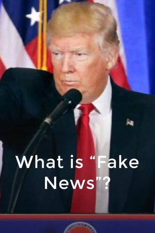 """What is """"Fake News""""?"""
