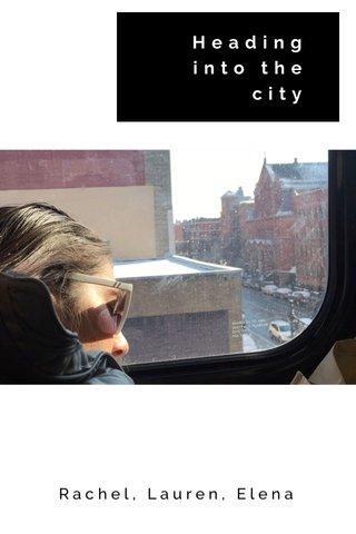Heading into the city Rachel, Lauren, Elena