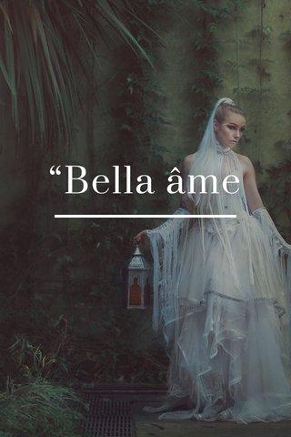 """Bella âme"