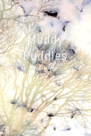 Muddy Puddles reflections