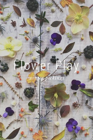 Flower Play winter pickings